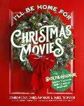 I'll Be Home for Christmas Movies: The Deck the Hallmark Podcast's Guide to Your Holiday TV Obsession