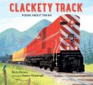 Clackety Track Poems about Trains