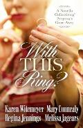 With This Ring A Novella Collection of Proposals Gone Awry