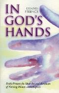In God's Hands: Daily Prayers for Shut-Ins and Residents of Nursing Homes and Hospices