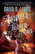 Arabella The Traitor of Mars: The Adventures of Arabella Ashby #3