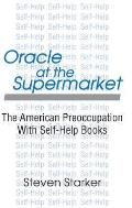 Oracle at the Supermarket: The American Preoccupation with Self-Help Books