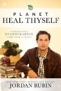 Planet Heal Thyself The Revolution of Regeneration in Body Mind & Planet