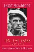 Ten Lost Years 1929 1939 Memories of the Canadians Who Survived the Depression