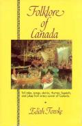Folklore Of Canada Tall Tales Stories Rhymes & Jokes from Every Corner of Canada