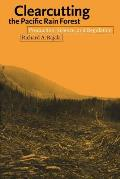 Clearcutting The Pacific Rain Forest Production Science & Regulation