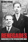 Renegades Canadians in the Spanish Civil War
