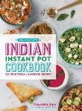 Complete Indian Instant Pot Cookbook 130 Traditional & Modern Recipes