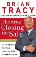 Art of Closing the Sale The Key to Making More Money Faster in the World of Professional Selling