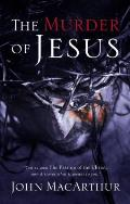 Murder of Jesus A Study of How Jesus Died