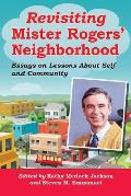 Revisiting Mister Rogers' Neighborhood: Essays on Lessons about Self and Community