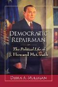 Democratic Repairman: The Political Life of J. Howard McGrath