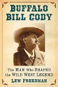 Buffalo Bill Cody: The Man Who Shaped the Wild West Legend