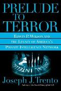 Prelude to Terror: The Rogue CIA and the Legacy of America's Private Intelligence Network
