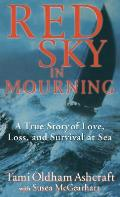 Red Sky in Mourning A True Story of Love Loss & Survival at Sea