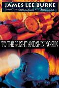 To The Bright & Shining Sun