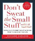 Dont Sweat the Small Stuff & Its All Small Stuff Simple Ways to Keep the Little Things from Taking Over Your Life