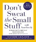 Dont Sweat the Small Stuff with Your Family Simple Ways to Keep Daily Responsibilities & Household Chaos from Taking Over Your Life