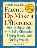 Parents Do Make a Difference How to Raise Kids with Solid Character Strong Minds & Caring Hearts
