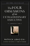 Obsessions of an Extraordinary Executive The Four Disciplines at the Heart of Making Any Organization World Class