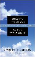 Building the Bridge as You Walk on It A Guide for Leading Change