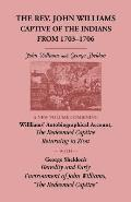 The REV. John Williams, Captive of the Indians from 1703-1706: A New Volume Combining Willliams' Autobiographica Account, the Redeemed Captive Returni