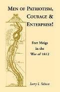 Men of Patriotism, Courage & Enterprise! Fort Meigs in the War of 1812
