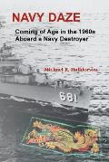 Navy Daze: : Coming of Age in the 1960s Aboard a Navy Destroyer