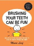 Brushing Your Teeth Can Be Fun & Lots of Other Good Ideas for How to Grow Up Healthy Strong & Smart