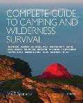 Complete Guide to Camping & Wilderness Survival Backpacking Equipment & Tools Ropes & Knots Boating Shelter Building Navigation Pathfinding Fi