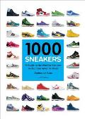 1000 Sneakers A Guide to the Worlds Greatest Kicks from Sport to Street