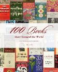 100 Books That Changed the World From the Earliest Illuminated Manuscripts to the Present