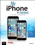 My iPhone for Seniors 2nd Edition Covers iOS 9 for iPhone 6s 6s Plus 6 6 Plus 5s 5C 5 & 4s