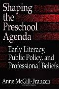 Shaping Preschool Agenda: Early Literacy, Public Policy, and Professional Beliefs
