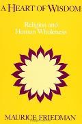 Heart Of Wisdom Religion & Human Wholeness