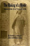 The Making of a Mystic: Seasons in the Life of Teresa of Avila