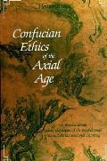 Confucian Ethics Of The Axial Age A Re