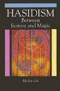 Hasidism Between Ecstasy & Magic