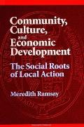Community Culture Econ Developme The Social Roots of Local Action