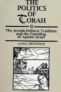 Politics of Torah: The Jewish Political Tradition and the Founding of Agudat Israel