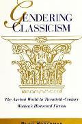 Gendering Classicism: The Ancient World in Twentieth-Century Women's Historical Fiction