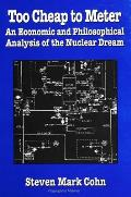 Too Cheap to Meter: An Economic and Philosophical Analysis of the Nuclear Dream