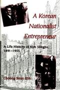 A Korean Nationalist Entrepreneur: A Life History of Kim Songsu, 1891-1955