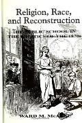 Religion, Race, and Reconstruction: The Public School in the Politics of the 1870s