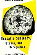 Ecstatic Subjects Utopia & Recognition Kristeva Heidegger Irigaray