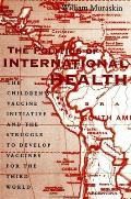 Politics of International Health The Childrens Vaccine Initiative & the Struggle to Develop Vaccines for the Third World