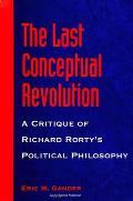 Last Conceptual Revolution A Critique of Richard Rortys Political Philosophy