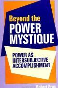 Beyond the Power Mystique: Power as Intersubjective Accomplishment