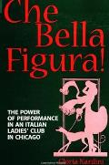 Che Bella Figura!: The Power of Performance in an Italian Ladies' Club in Chicago