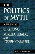 The Politics of Myth: A Study of C. G. Jung, Mircea Eliade, and Joseph Campbell